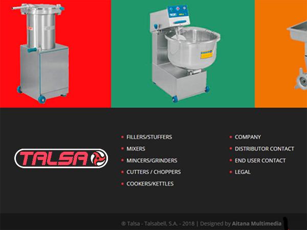 Talsa, une entreprise de fabrication de machines pour l'industrie carnée, a fait confiance à Aitana Multimedia pour qu'elle soit l'entreprise technologique, parmi bien d'autres, qui présente ses produits sur Internet et qui développe, avec le temps, son application de gestion avec ses distributeurs.